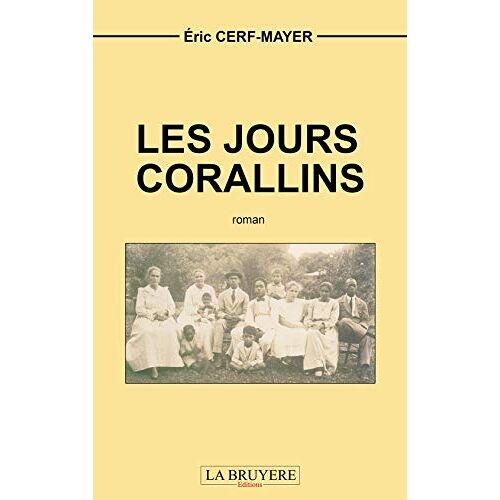 Eric Cerf-Mayer - LES JOURS CORALLINS - Preis vom 07.05.2021 04:52:30 h