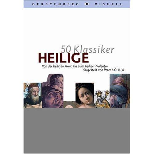 Peter Köhler - 50 Klassiker Heilige: Von der heiligen Anna bis zum heiligen Valentin - Preis vom 23.02.2021 06:05:19 h