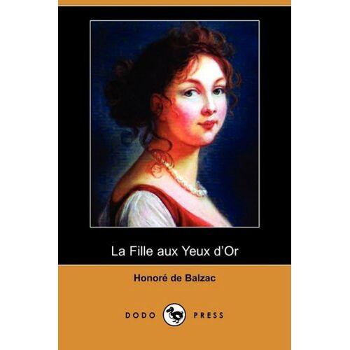Balzac, Honoré de - de Balzac, H: Fille Aux Yeux D'Or (Dodo Press) - Preis vom 20.10.2020 04:55:35 h