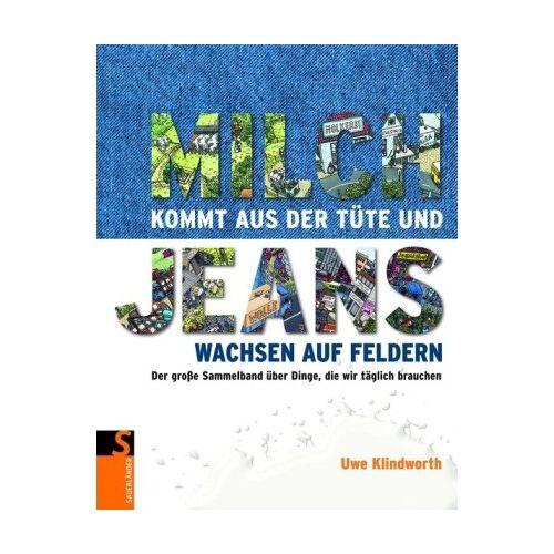 Uwe Klindworth - Milch kommt aus der Tüte und Jeans wachsen auf Feldern: Der große Sammelband über Dinge, die wir täglich brauchen - Preis vom 09.05.2021 04:52:39 h