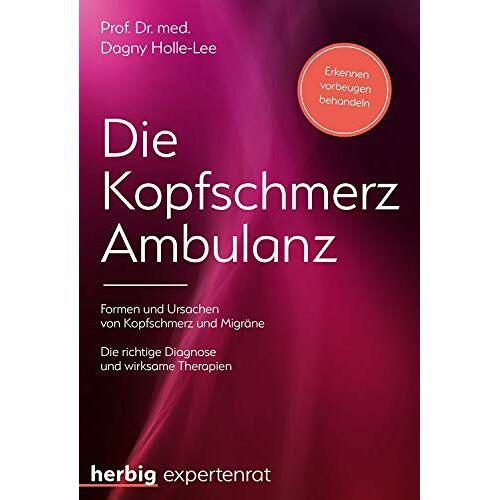Dagny Holle-Lee - Die Kopfschmerz-Ambulanz: Formen und Ursachen von Kopfschmerzen - Die richtige Diagnose und wirksame Therapien - Preis vom 11.05.2021 04:49:30 h