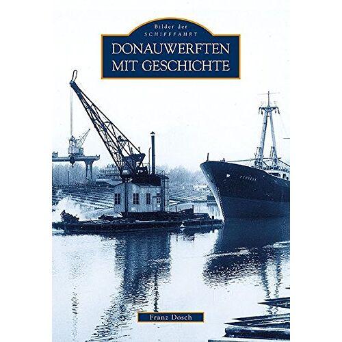 Franz Dosch - Donauwerften mit Geschichte - Preis vom 20.10.2020 04:55:35 h