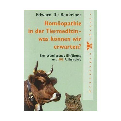 Edward De Beukelaer - Homöopathie in der Tiermedizin - was können wir erwarten?: Eine grundlegende Einführung und 101 Fallbeispiele - Preis vom 25.02.2021 06:08:03 h