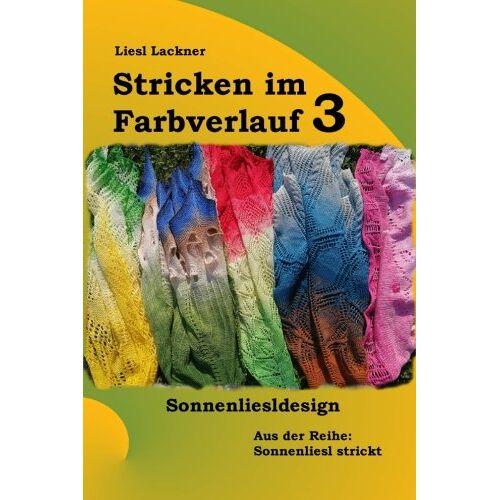 Liesl Sonnenliesldesign - Stricken im Farbverlauf 3 (Sonnenliesl strickt, Band 3) - Preis vom 21.10.2020 04:49:09 h