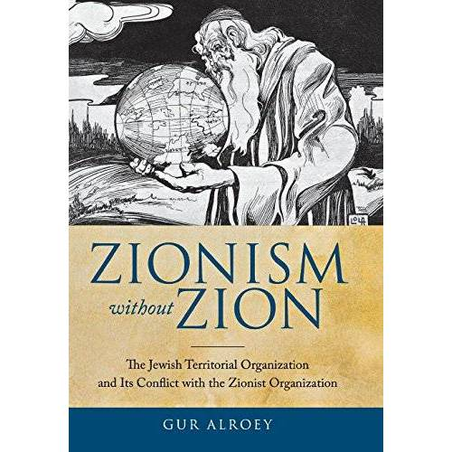 Gur Alroey - Zionism Without Zion: The Jewish Territorial Organization and Its Conflict with the Zionist Organization - Preis vom 26.03.2020 05:53:05 h
