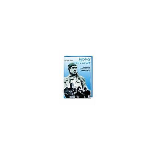 Michael Jung - Sabotage unter Wasser. Die deutschen Kampfschwimmer im Zweiten Weltkrieg. - Preis vom 15.04.2021 04:51:42 h