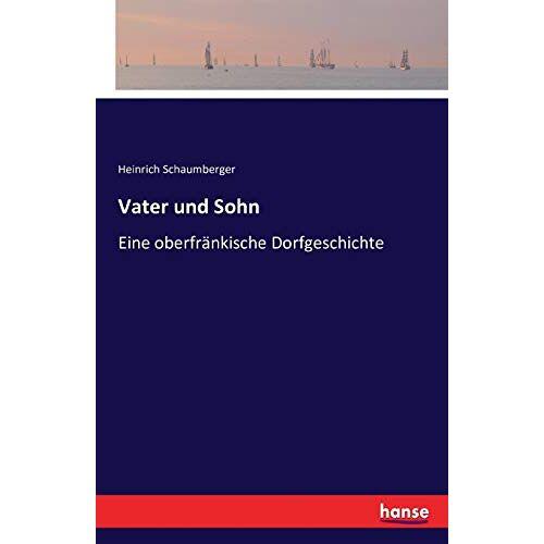 Schaumberger, Heinrich Schaumberger - Vater und Sohn: Eine oberfränkische Dorfgeschichte - Preis vom 20.10.2020 04:55:35 h