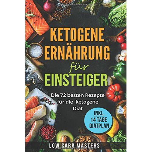 Masters, Low Carb - Ketogene Ernährung für Einsteiger: Die 72 besten Rezepte für die ketogene Diät - Preis vom 14.04.2021 04:53:30 h