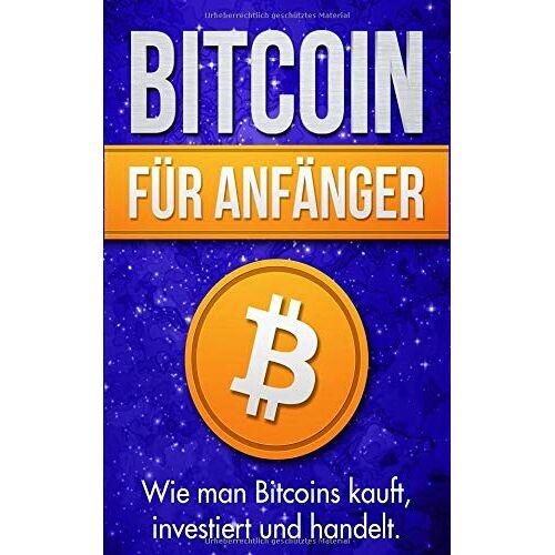 Michael Bauer - Bitcoin für Anfänger: Wie man Bitcoins kauft, investiert und handelt - Preis vom 05.05.2021 04:54:13 h