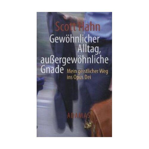 Scott Hahn - Gewöhnliche Arbeit - außergewöhnliche Gnade: Mein geistlicher Weg ins Opus Dei - Preis vom 04.09.2020 04:54:27 h