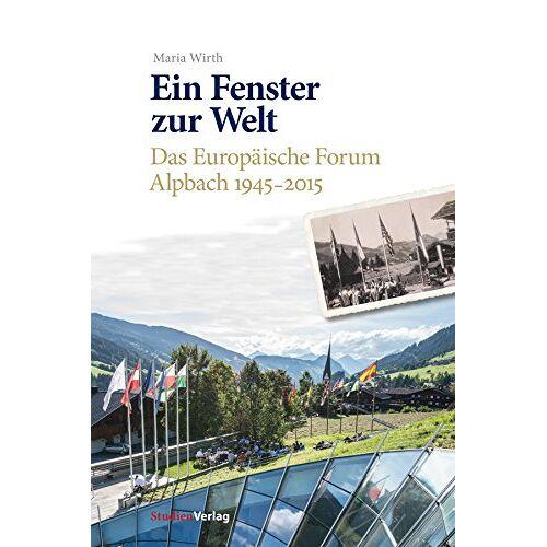 Maria Wirth - Ein Fenster zur Welt: Das Europäische Forum Alpbach 1945-2015 - Preis vom 16.05.2021 04:43:40 h