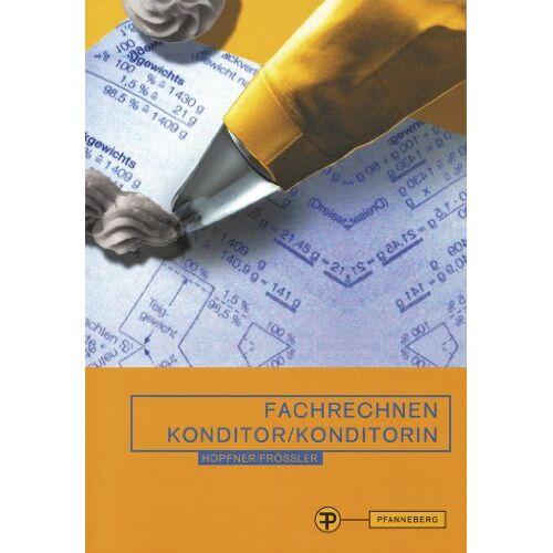 Barbara Hopfner - Fachrechnen Konditor Konditorin: In Schule, Praxis und Prüfung - Preis vom 13.05.2021 04:51:36 h