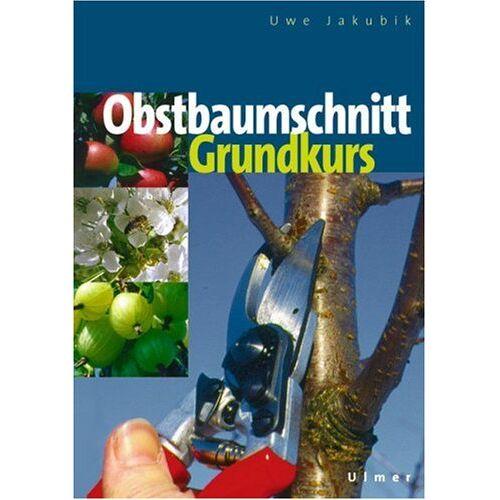 Uwe Jakubik - Obstbaumschnitt Grundkurs - Preis vom 08.04.2021 04:50:19 h
