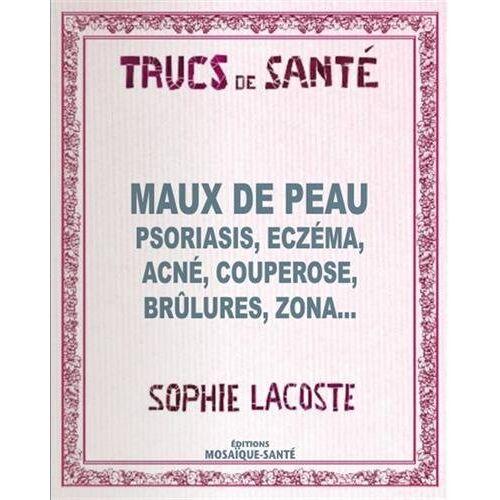 Sophie Lacoste - Maux de Peau, psoriasis, eczéma, acné, couperose, brûlures, zona - Preis vom 27.02.2021 06:04:24 h