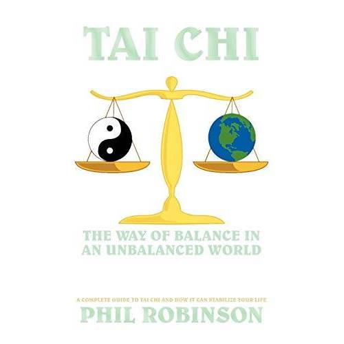Phil Robinson - Tai Chi: The Way Of Balance In An Unbalanced World: A Complete Guide To Tai Chi And How It Can Stabilize You Life - Preis vom 07.05.2021 04:52:30 h