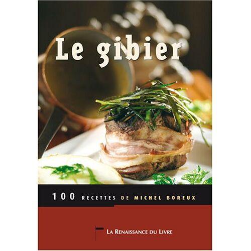 Michel Boreux - Le Gibier : 100 recettes - Preis vom 03.12.2020 05:57:36 h
