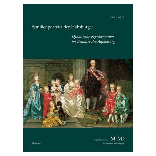 Ilsebill Barta - Familienporträts der Habsburger. Dynastische Repräsentation im Zeitalter der Aufklärung - Preis vom 20.10.2020 04:55:35 h