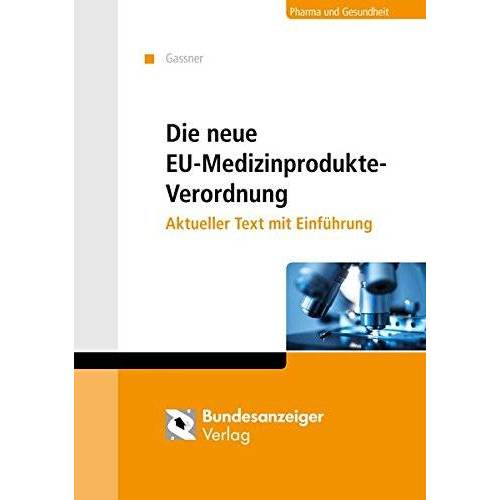 Gassner, Ulrich M. - Die neue Medizinprodukte-Verordnung: Akueller Text mit Einführung - Preis vom 07.05.2021 04:52:30 h