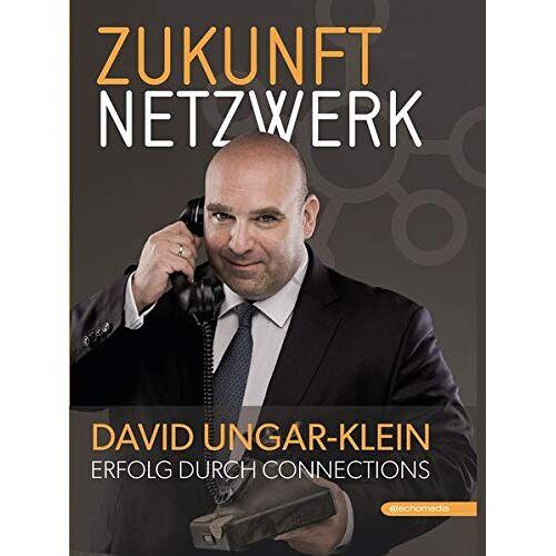 David Ungar-Klein - Zukunft Netzwerk: Erfolg durch Connections - Preis vom 25.05.2020 05:02:06 h
