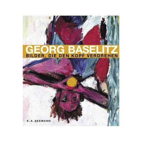 Georg Baselitz - Georg Baselitz. Bilder, die den Kopf verdrehen - Preis vom 12.05.2021 04:50:50 h