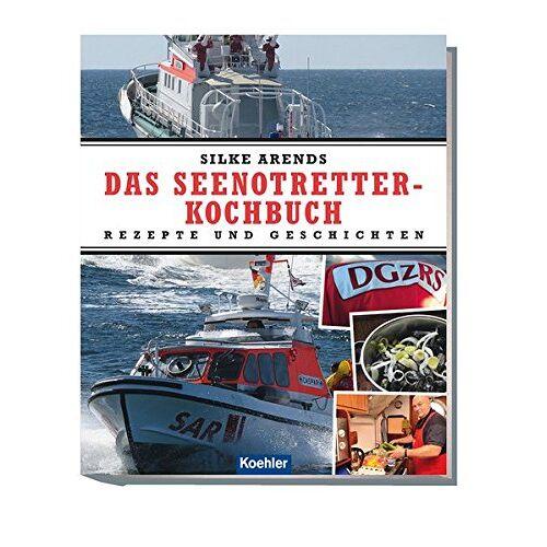 Silke Arends - Das Seenotretter-Kochbuch: Rezepte und Geschichten - Preis vom 14.01.2021 05:56:14 h