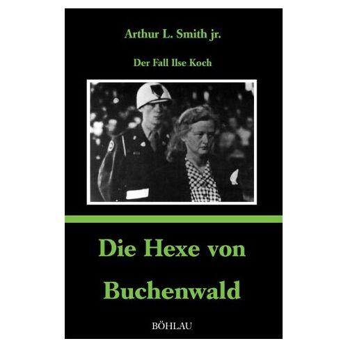 Smith, Arthur L - Die Hexe von Buchenwald: Der Fall Ilse Koch - Preis vom 28.03.2020 05:56:53 h