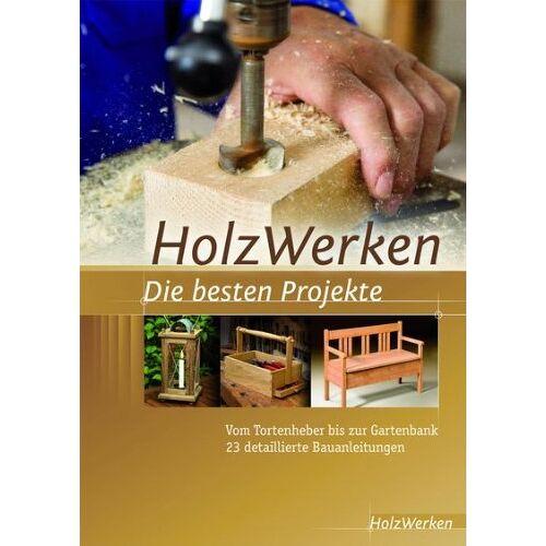 - Projektbuch HolzWerken Die besten Projekte: Vom Tortenheber bis zur Gartenbank 23 detaillierte Bauanleitungen - Preis vom 28.02.2021 06:03:40 h