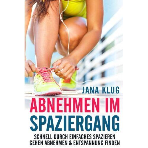 Jana Klug - Abnehmen im Spaziergang: Schnell durch einfaches spazieren gehen abnehmen & Entspannung finden (Schnell abnehmen) - Preis vom 26.01.2020 05:58:29 h
