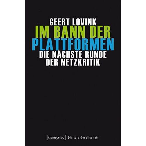Geert Lovink - Im Bann der Plattformen: Die nächste Runde der Netzkritik (übersetzt aus dem Englischen von Andreas Kallfelz) (Digitale Gesellschaft) - Preis vom 28.02.2021 06:03:40 h