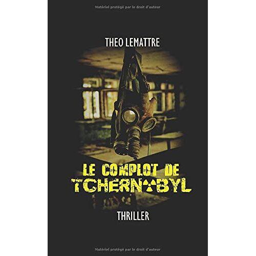 Théo Lemattre - Le complot de Tchernobyl - Preis vom 14.05.2021 04:51:20 h