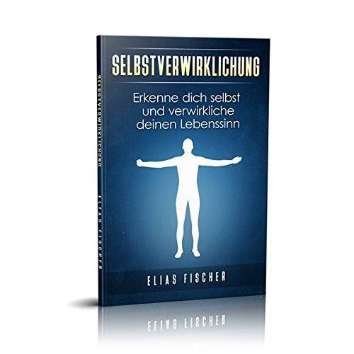 Fischer Elias - Selbstverwirklichung: Erkenne dich selbst und verwirkliche deinen Lebenssinn - Preis vom 27.01.2021 06:07:18 h