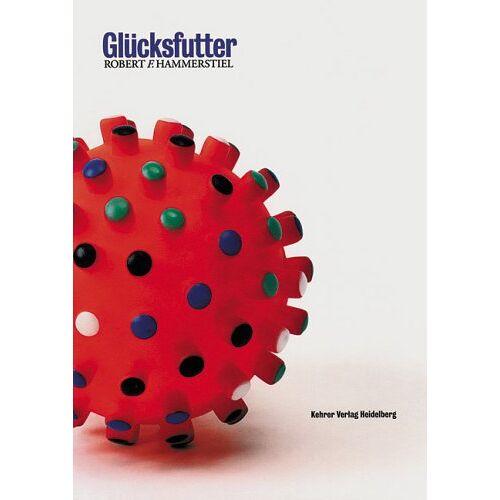Hammerstiel, Robert F - Glücksfutter - Preis vom 28.05.2020 05:05:42 h