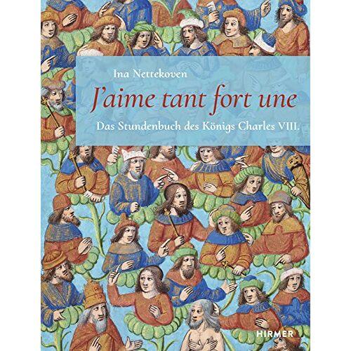 Ina Nettekoven - J´aime Tant Fort Une: Stundenbuch Charles VIII - Preis vom 06.09.2020 04:54:28 h
