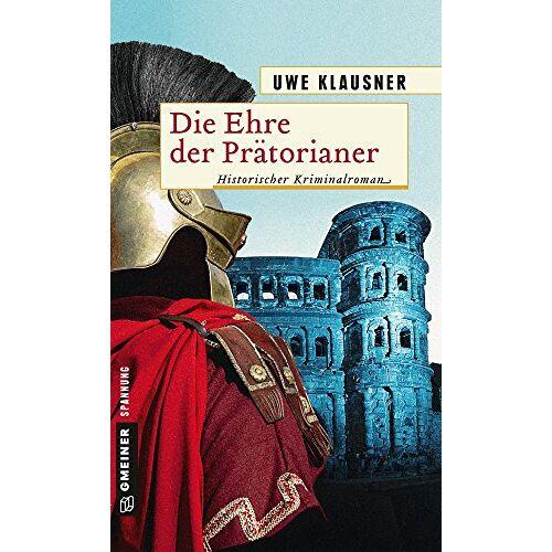 Uwe Klausner - Die Ehre der Prätorianer: Historischer Roman (Historische Romane im GMEINER-Verlag) - Preis vom 13.05.2021 04:51:36 h
