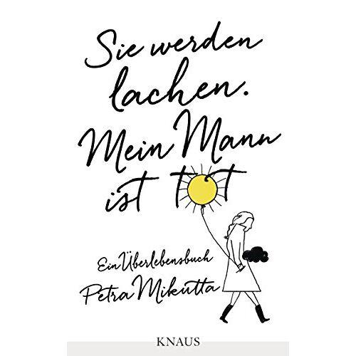 Petra Mikutta - Sie werden lachen. Mein Mann ist tot: Ein Überlebensbuch - Preis vom 15.01.2021 06:07:28 h