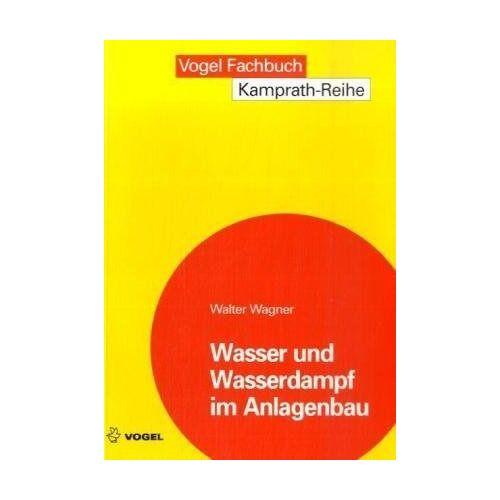 Walter Wagner - Wasser und Wasserdampf im Anlagenbau - Preis vom 20.10.2020 04:55:35 h