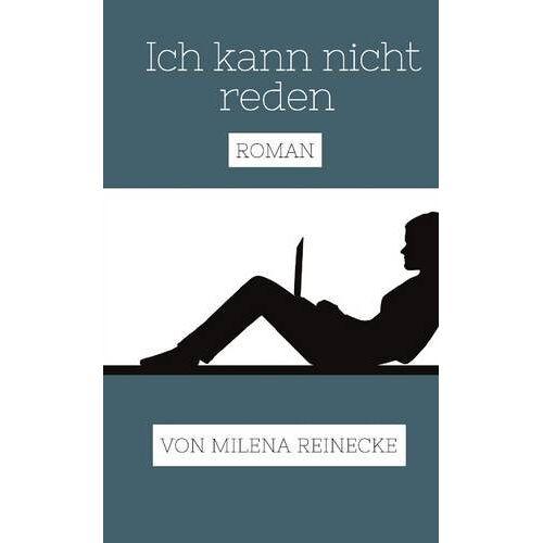 Milena Reinecke - Ich kann nicht reden. Roman. - Preis vom 21.04.2021 04:48:01 h