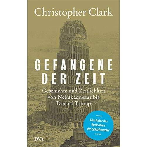 Christopher Clark - Gefangene der Zeit: Geschichte und Zeitlichkeit von Nebukadnezar bis Donald Trump - Preis vom 18.04.2021 04:52:10 h