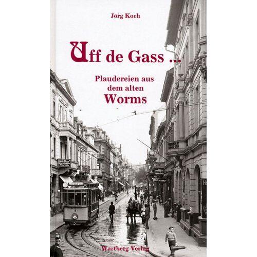 Jörg Koch - Uff de Gass ... Plaudereien aus dem alten Worms - Preis vom 16.05.2021 04:43:40 h
