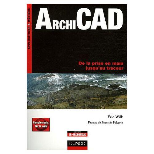 Eric Wilk - ArchiCAD : De la prise en main jusqu'au traceur - Preis vom 28.02.2021 06:03:40 h