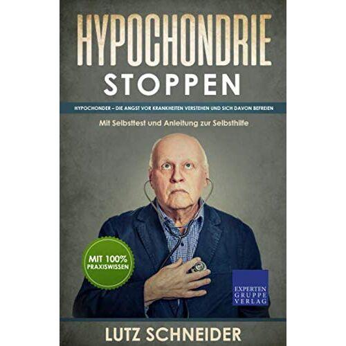 Lutz Schneider - Hypochondrie stoppen: Hypochonder – Die Angst vor Krankheiten verstehen und sich davon befreien - Mit Selbsttest und Anleitung zur Selbsthilfe - Preis vom 16.05.2021 04:43:40 h