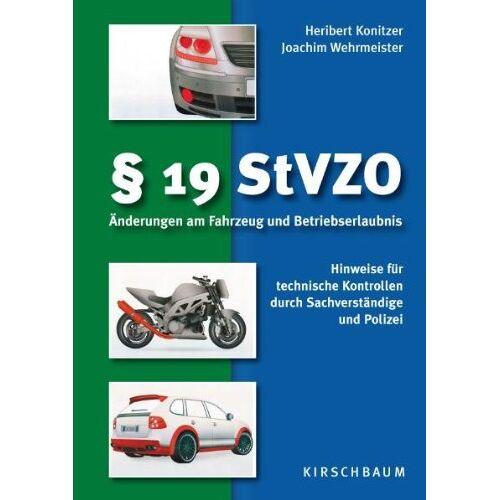 Heribert Konitzer - § 19 StVZO. Änderungen am Fahrzeug und Betriebserlaubnis: Hinweise für technische Kontrollen durch Sachverständige und Polizei - Preis vom 15.05.2021 04:43:31 h