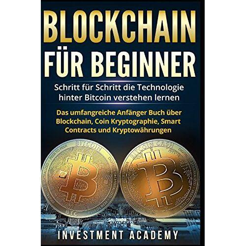 Investment Academy - Blockchain für Beginner:: Schritt für Schritt die Technologie hinter Bitcoin verstehen lernen - Das umfangreiche Anfänger Buch über Blockchain, Coin Kryptographie, Smart Contracts und Kryptowährungen - Preis vom 23.02.2020 05:59:53 h