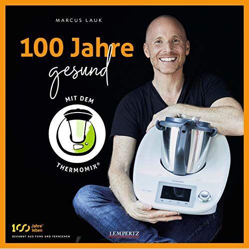 Marcus Lauk - 100 Jahre gesund mit dem Thermomix® (Kochen mit dem Thermomix®) - Preis vom 05.09.2020 04:49:05 h
