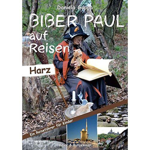 Daniela Gappa - Biber Paul auf Reisen: Der Harz - Preis vom 14.01.2021 05:56:14 h