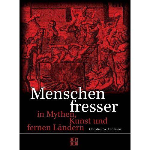 Thomsen, Christian W. - Menschenfresser. In Mythen, Kunst und fernen Ländern - Preis vom 31.03.2020 04:56:10 h