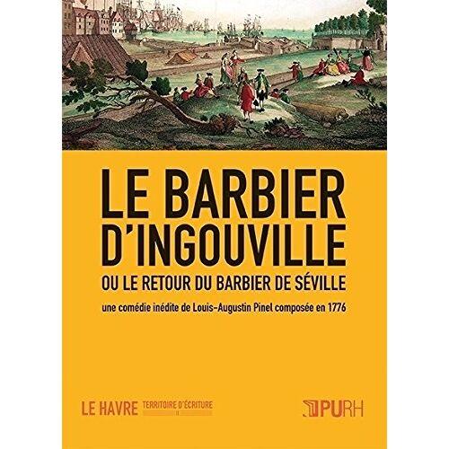 Louis-Augustin Pinel - Le Barbier d'Ingouville Ou le Retour du Barbier de Séville. une Comed Ie Inedite de Louis-Augustin P - Preis vom 05.03.2021 05:56:49 h