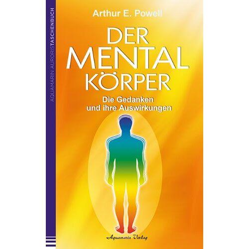 Powell, Arthur E. - Der Mentalkörper: Die Gedanken und ihre Auswirkungen - Preis vom 12.05.2021 04:50:50 h