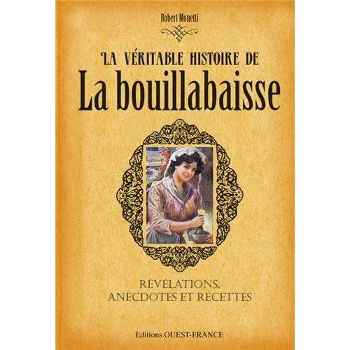 Robert Monetti - VERITABLE HISTOIRE DE LA BOUILLABAISSE - Preis vom 15.01.2021 06:07:28 h