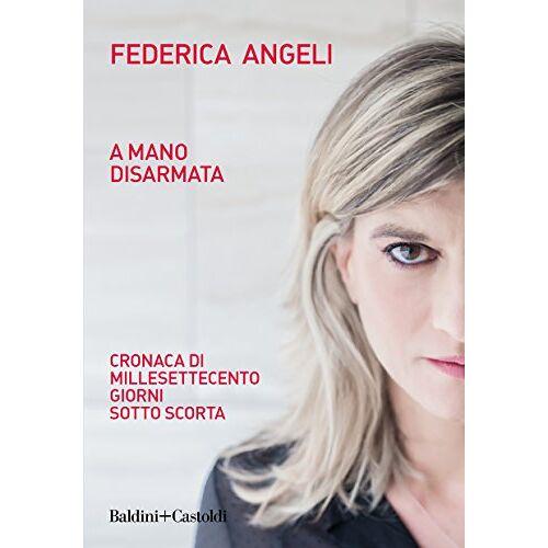 Federica Angeli - A mano disarmata. Cronaca di millesettecento giorni sotto scorta - Preis vom 20.10.2020 04:55:35 h